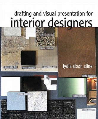Drafting and Visual Presentation for Interior Designers By Cline, Lydia