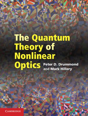 The Quantum Theory of Nonlinear Optics By Drummond, Peter D./ Hillery, Mark